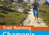 Trail Running - Chamonix and the Mont-Blanc region by Kingsley Jones